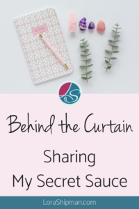 Behind The Curtain and Sharing My Secret Sauce