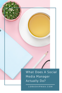 Lora Shipman What Does A Social Media Manager Actually Do? And What's the Difference Between All Of the Different Social Media Titles Available?