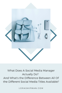 Lora Shipman What Does A Social Media Manager Actually Do? And What's the Difference Between All Of the Different Social Media Titles Available? 2
